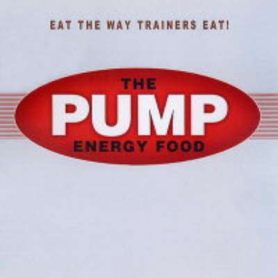 Pump Energy Food Cook Book And Diet: Food that Tastes Great, Feels Great, and Makes You Look Great!