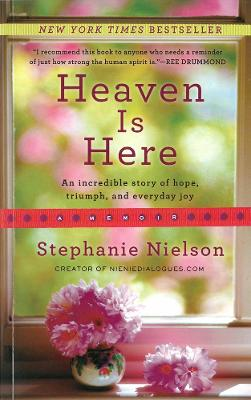 Heaven Is Here: An Incredible Story of Hope, Triumph and Everyday Joy
