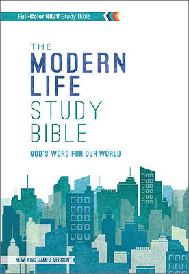 NKJV, The Modern Life Study Bible, Hardcover, Indexed: God's Word for Our World
