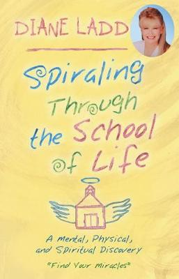 Spiralling Through The School Of Life: A Mental, Physical and Spiritual Discovery