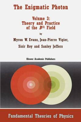 The Enigmatic Photon: v. 3: Theory and Practice of the B(3) Field