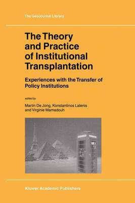 The Theory and Practice of Institutional Transplantation: Experiences with the Transfer of Policy Institutions