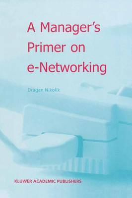 A Manager's Primer on e-Networking: An Introduction to Enterprise Networking in e-Business ACID Environment