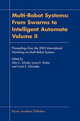 Multi-robot Systems: v. 2: Multi-Robot Systems: From Swarms to Intelligent Automata, Volume II From Swarms to Intelligent Automata