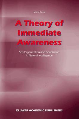 A Theory of Immediate Awareness: Self-Organization and Adaptation in Natural Intelligence