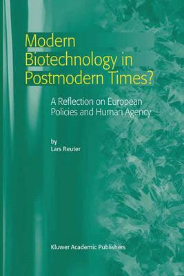 Modern Biotechnology in Postmodern Times?: A Reflection on European Policies and Human Agency