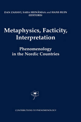 Metaphysics, Facticity, Interpretation: Phenomenology in the Nordic Countries