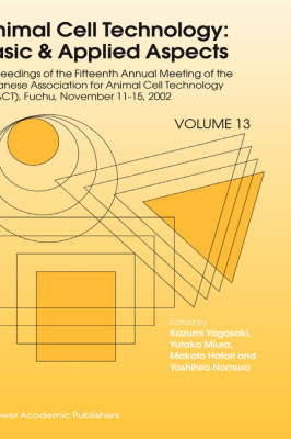 Animal Cell Technology: Basic & Applied Aspects: Proceedings of the Fifteenth Annual Meeting of the Japanese Association for Animal Cell Technology (JAACT), Fuchu, Japan, November 11-15, 2002