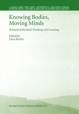 Knowing Bodies, Moving Minds: Towards Embodied Teaching and Learning