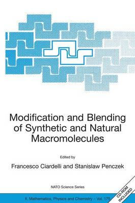 Modification and Blending of Synthetic and Natural Macromolecules: Proceedings of the NATO Advanced Study Institute on  Modification and Blending of Synthetic and Natural Macromolecules for Preparing Multiphase Structure and Functional Materials, Pisa, It