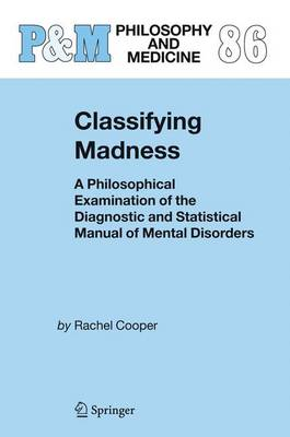 Classifying Madness: A Philosophical Examination of the Diagnostic and Statistical Manual of Mental Disorders
