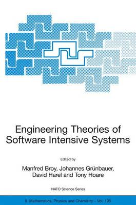 Engineering Theories of Software Intensive Systems: Proceedings of the NATO Advanced Study Institute on Engineering Theories of Software Intensive Systems, Marktoberdorf, Germany, from 3 to 15 August 2004