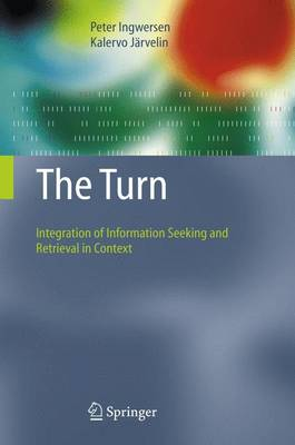 The Turn: Integration of Information Seeking and Retrieval in Context