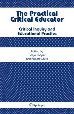 The Practical Critical Educator: Critical Inquiry and Educational Practice