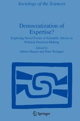 Democratization of Expertise?: Exploring Novel Forms of Scientific Advice in Political Decision-Making