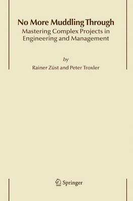 No More Muddling Through: Mastering Complex Projects in Engineering and Management