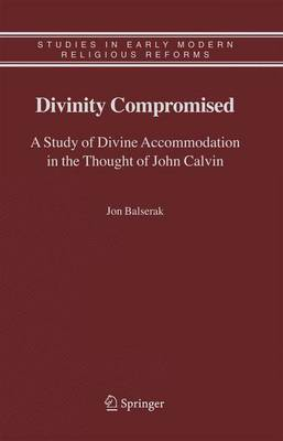 Divinity Compromised: A Study of Divine Accommodation in the Thought of John Calvin