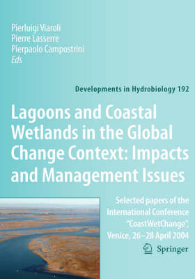 """Lagoons and Coastal Wetlands in the Global Change Context: Impact and Management Issues: Selected Papers of the International Conference """"Coastwetchange"""", Venice 26-28 April 2004"""