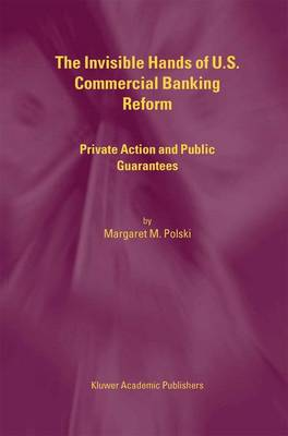 The Invisible Hands of U.S. Commercial Banking Reform: Private Action and Public Guarantees