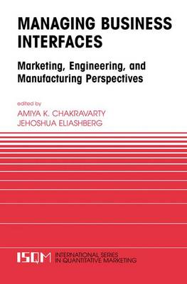 Managing Business Interfaces: Marketing and Engineering Issues in the Supply Chain and Internet Domains