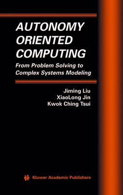 Autonomy Oriented Computing: From Problem Solving to Complex Systems Modeling