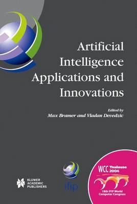 Artificial Intelligence Applications and Innovations: IFIP 18th World Computer Congress TC12 First International Conference on Artificial Intelligence Applications and Innovations (AIAI-2004) 22-27 August 2004 Toulouse, France