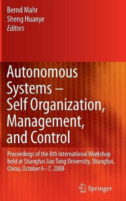 Autonomous Systems - Self-Organization, Management, and Control: Proceedings of the 8th International Workshop held at Shanghai Jiao Tong University, Shanghai, China, October 6-7, 2008
