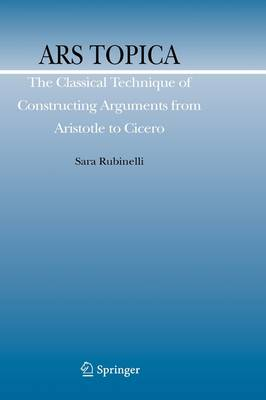 Ars Topica: The Classical Technique of Constructing Arguments from Aristotle to Cicero