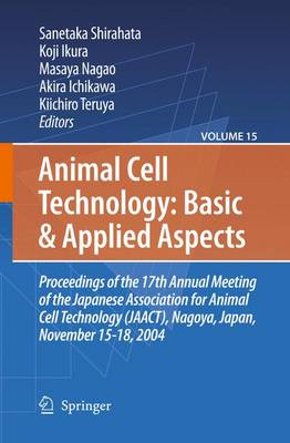 Animal Cell Technology: Basic & Applied Aspects: Proceedings of the 19th Annual Meeting of the Japanese Association for Animal Cell Technology (JAACT), Kyoto, Japan, September 25-28, 2006