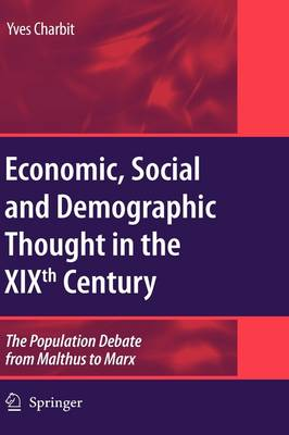 Economic, Social and Demographic Thought in the XIXth Century: The Population Debate from Malthus to Marx