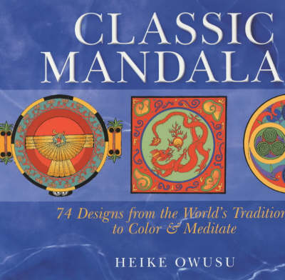 Classic Mandalas: 74 Designs from the World's Traditions to Colour and Meditate