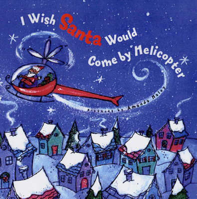 I Wish Santa Would Come by Helicopter