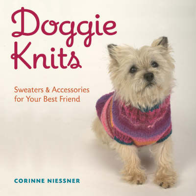 Doggie Knits: Sweaters and Accessories for Your Best Friend