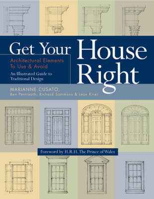Get Your House Right: Architectural Elements to Use and Avoid - An Illustrated Guide to Traditional Design