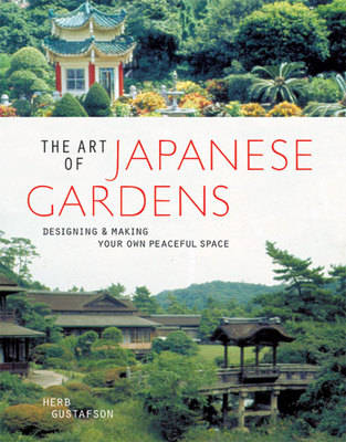 The Art of Japanese Gardens: Designing and Making Your Own Peaceful Space