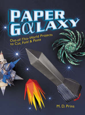 Paper Galaxy: Out-of-this-world Projects to Cut, Fold and Paste