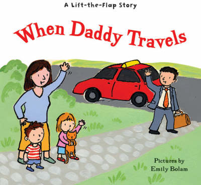 A Lift-the-flap Story: When Daddy Travels