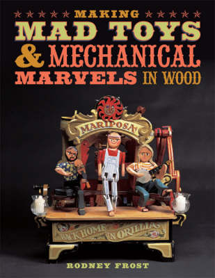 Making Mad Toys and Mechanical Marvels in Wood