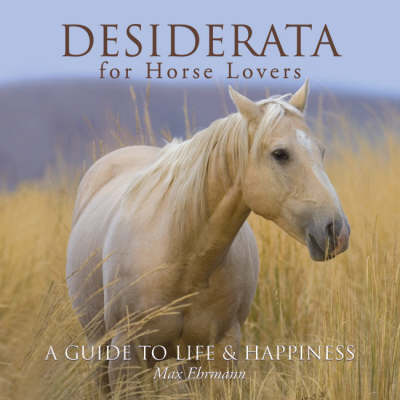 Desiderata for Horse Lovers: A Guide to Life and Happiness