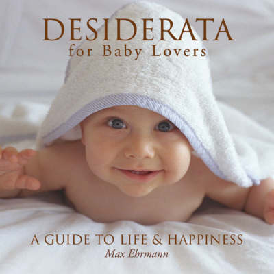 Desiderata for Baby Lovers: A Guide to Life and Happiness