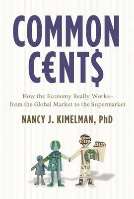 Common Cents: How the Economy Really Works - from the Global Markets to the Supermarket