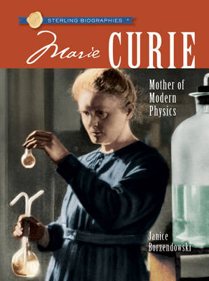 Sterling Biographies (R): Marie Curie: Mother of Modern Physics