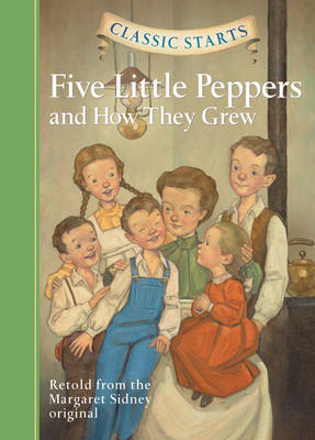 Classic Starts (R): Five Little Peppers and How They Grew