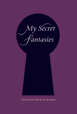 My Secret Fantasies: The Lovers' Book of Sharing