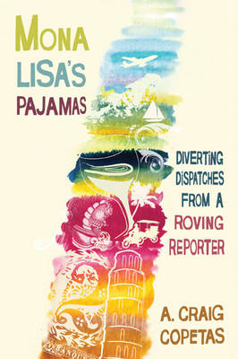 Mona Lisa's Pajamas: Diverting Dispatches from a Roving Reporter