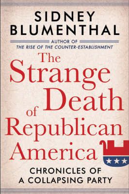 The Strange Death of Republican America: Chronicles of a Collapsing Party