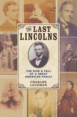 Last Lincolns: The Rise and Fall of a Great American Family