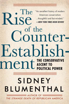 Rise of the Counter-establishment: The Conservative Ascent to Political Power