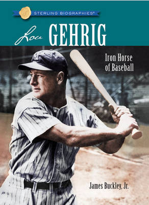 Lou Gehrig: Iron Horse of Baseball