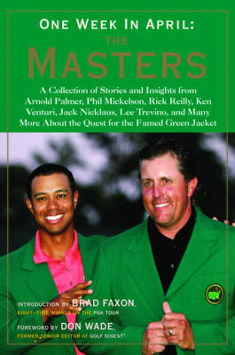 One Week in April: The Masters - Stories and Insights from Arnold Palmer, Phil Mickelson, Rick Reilly, Ken Venturi, Jack Nicklaus, Lee Trevino and Many More About the Quest for the Famed Green Jacket